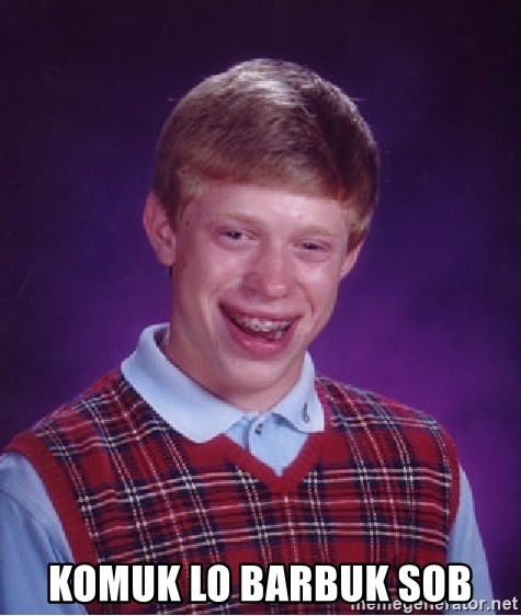 Bad Luck Brian - komuk lo barbuk sob
