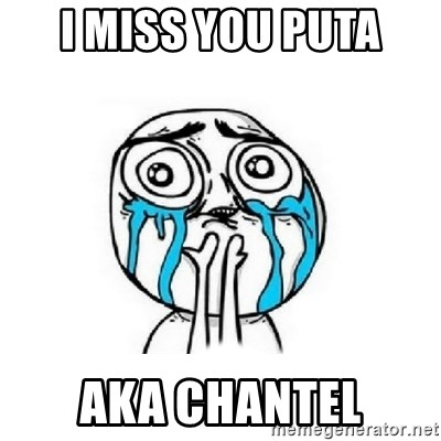 Crying face - I miss you puta aka Chantel
