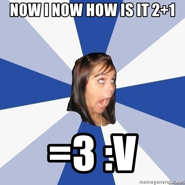 Annoying Facebook Girl - now i now how is it 2+1 =3 :V