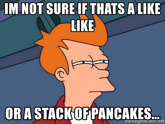 Futurama Fry - im not sure if thats a like like  or a stack of pancakes...