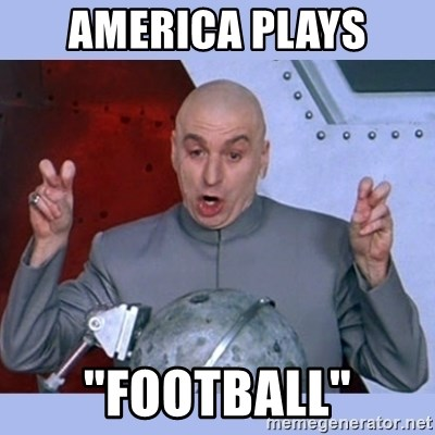 "Dr Evil meme - America plays ""football"""