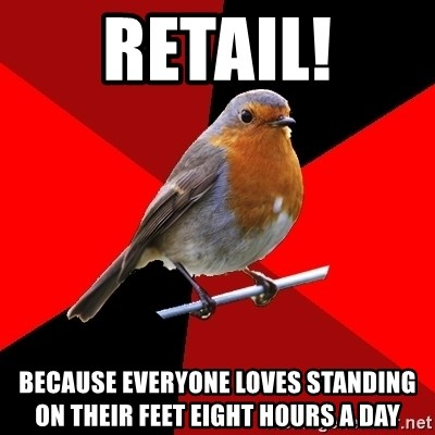 Retail Robin - RETAIL! Because everyone loves standing on their feet eight hours a day