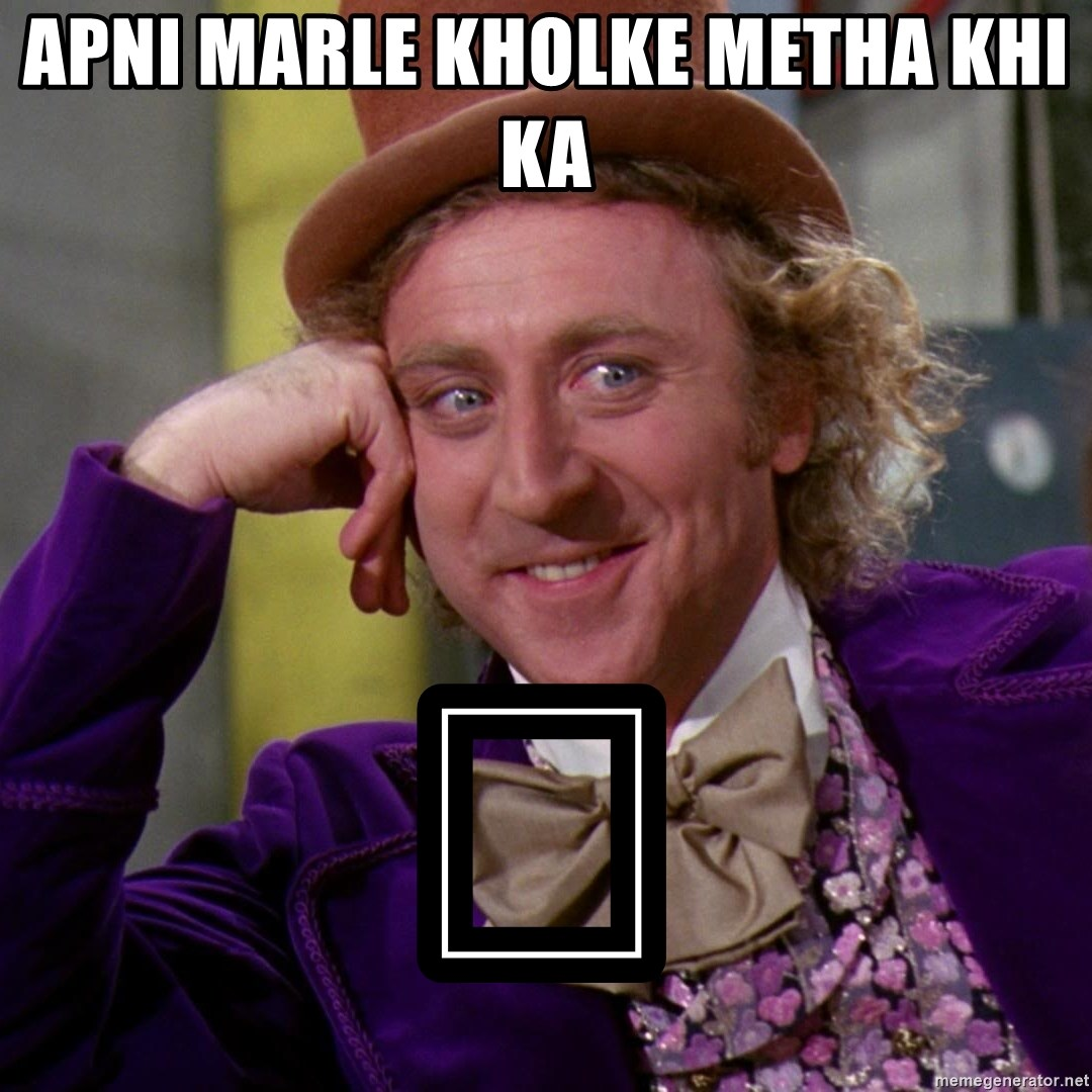 Willy Wonka - Apni marle kholke metha khi ka 🖕