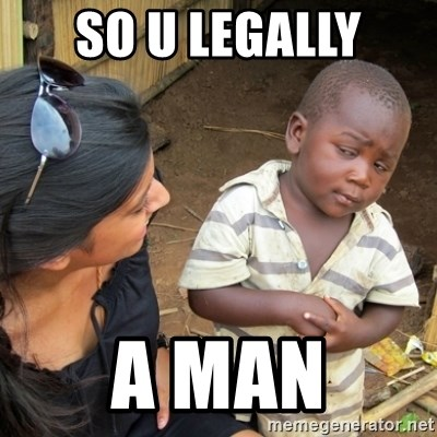 Skeptical 3rd World Kid - So u legally A man