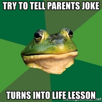 Foul Bachelor Frog - Try to tell parents joke  Turns into life lesson