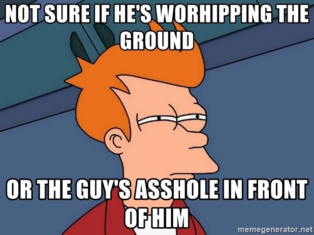 Futurama Fry - not sure if he's worhipping the ground or the guy's asshole in front of him