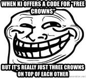 """Troll Faceee - When KI offers a code for """"free crowns"""" But it's really just three crowns on top of each other"""