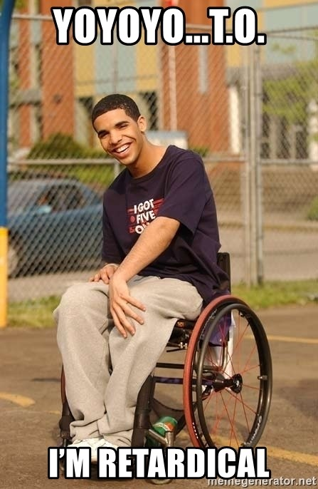 Drake Wheelchair - YoYoYo...T.O. I'm Retardical