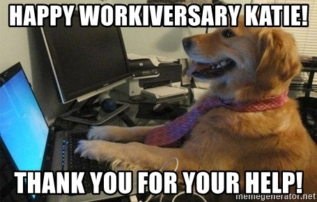 I have no idea what I'm doing - Dog with Tie - Happy Workiversary Katie! Thank you for your help!