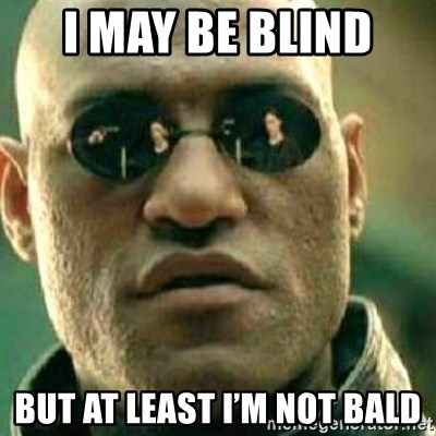 What If I Told You - I may be blind  But at least I'm not bald