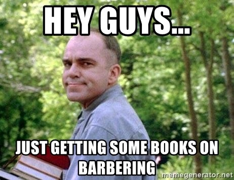Slingblade Carl - Hey Guys... Just getting some books on barbering