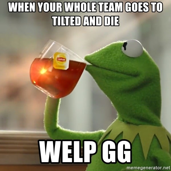 Kermit The Frog Drinking Tea - when your whole team goes to tilted and die welp gg