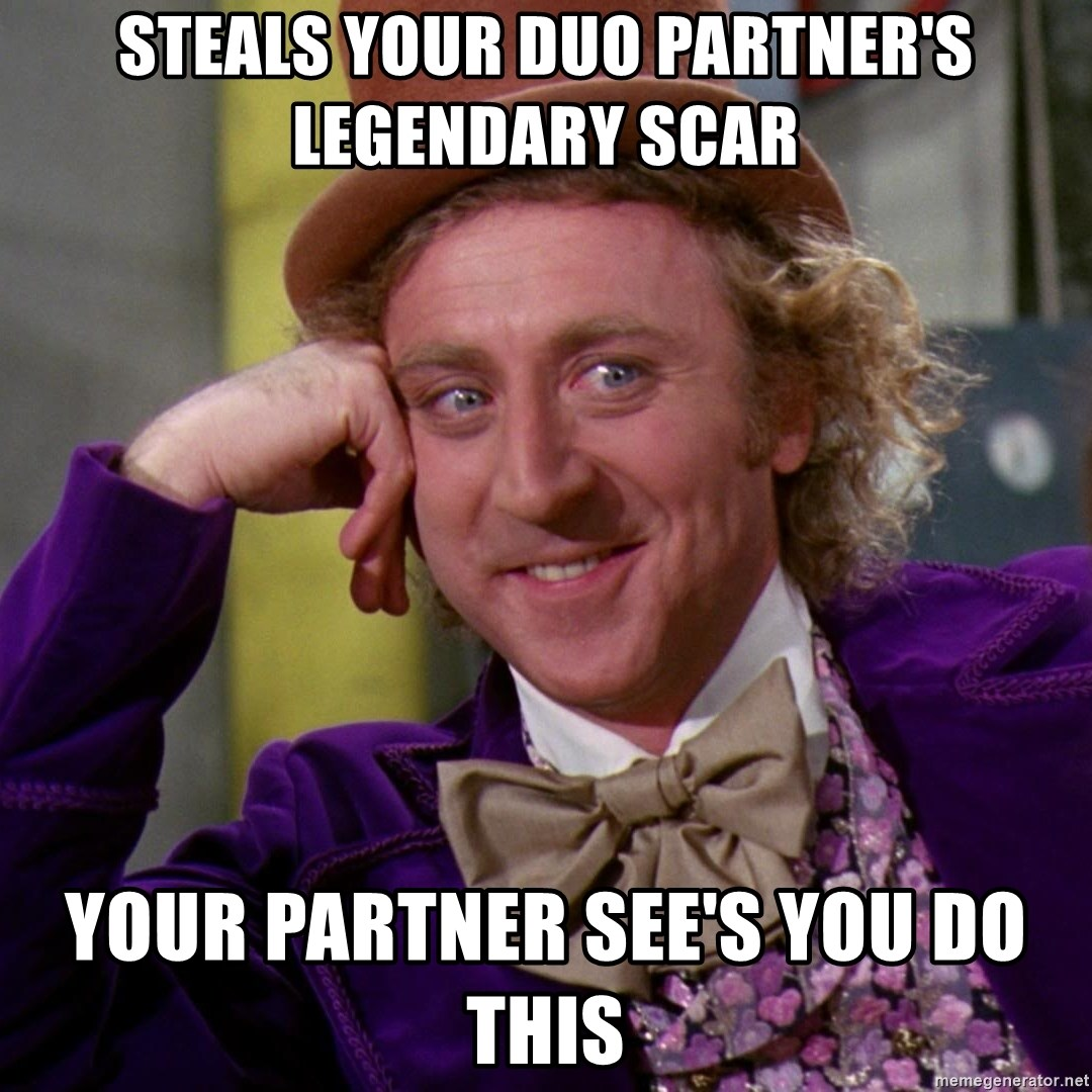 Willy Wonka - Steals your duo partner's legendary scar your partner see's you do this