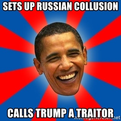 Obama - Sets up Russian Collusion calls Trump a traitor