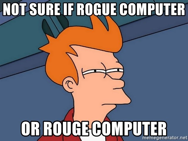 Futurama Fry - Not sure if Rogue computer or Rouge computer