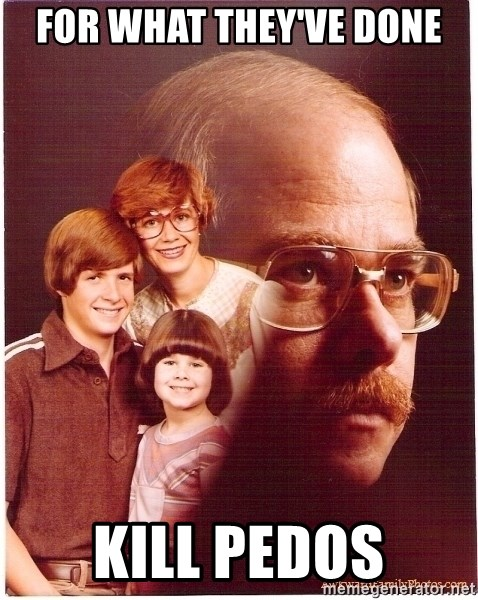 Family Man - for what they've done kill pedos
