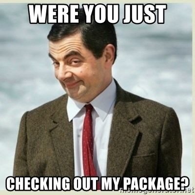 MR bean - Were you just  checking out my package?