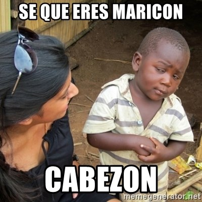 Skeptical 3rd World Kid - Se que eres maricon Cabezon