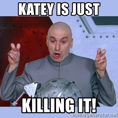 Dr Evil meme - Katey is just  killing it!