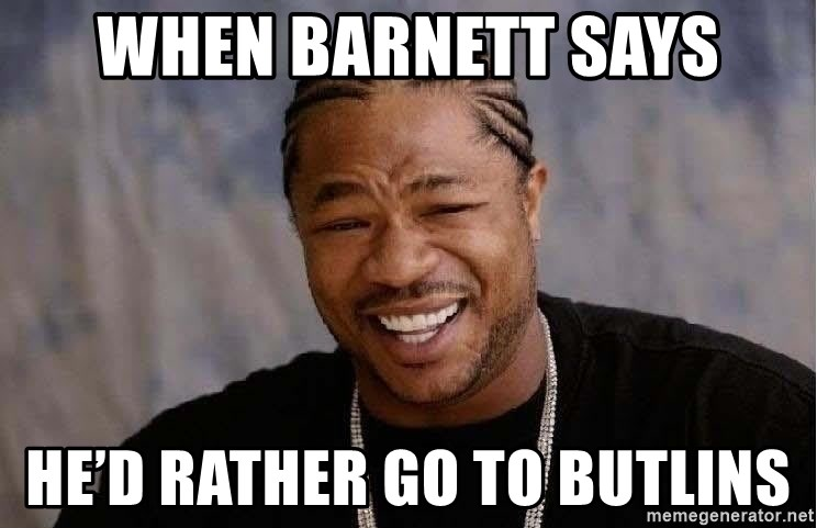 Yo Dawg - When Barnett says He'd rather go to Butlins