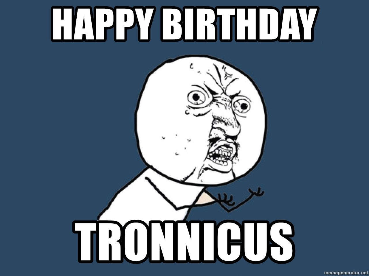 Y U No - Happy Birthday  Tronnicus
