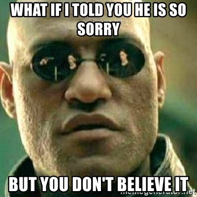 What If I Told You - What if I told you he is so sorry But you don't believe it