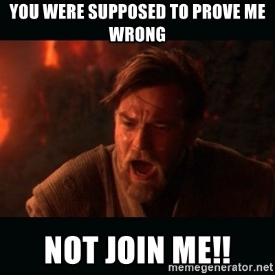 """Obi Wan Kenobi """"You were my brother!"""" - You were supposed to prove me wrong Not join me!!"""