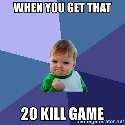 Success Kid - When you get that  20 kill game