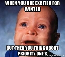Very Sad Kid - when you are excited for winter but then you think about priority one's