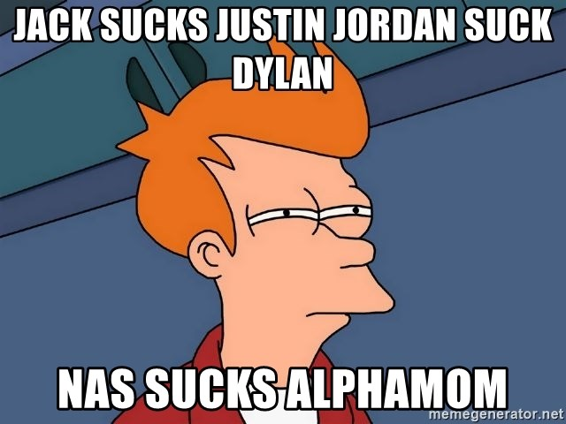 Futurama Fry - Jack sucks justin jordan suck dylan Nas sucks alphamom
