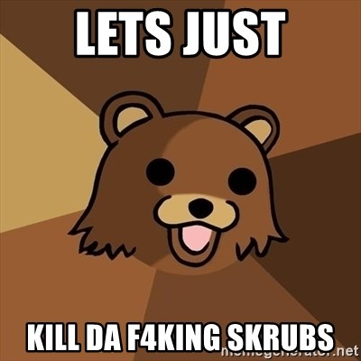 Pedobear - Lets Just Kill Da f4king Skrubs
