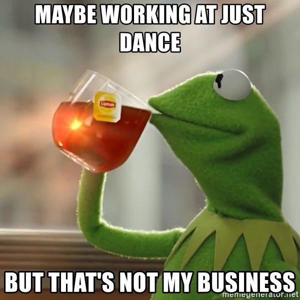 Kermit The Frog Drinking Tea - Maybe Working at Just Dance But That's Not My Business