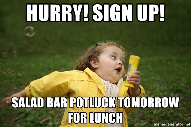 Hurry - Clinic Ending - hurry! Sign up! salad bar potluck tomorrow for lunch