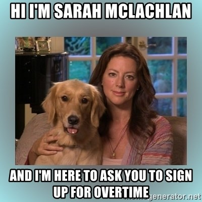 Sarah McLachlan - Hi I'm Sarah McLachlan and I'm here to ask you to sign up for Overtime