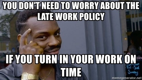 You don't need to worry about the late work policy if you turn in your work  on time - Thinking black guy | Meme Generator