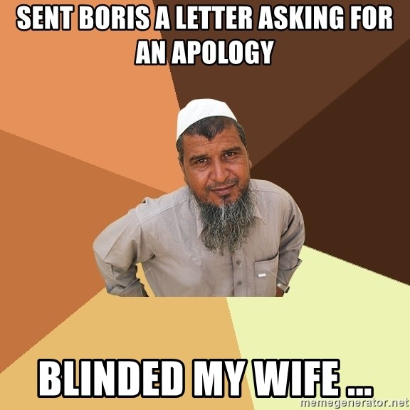 Ordinary Muslim Man - Sent Boris a letter asking for an apology Blinded my wife ...