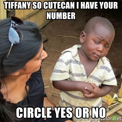 Skeptical 3rd World Kid - Tiffany so cutecan I have your number Circle yes or no