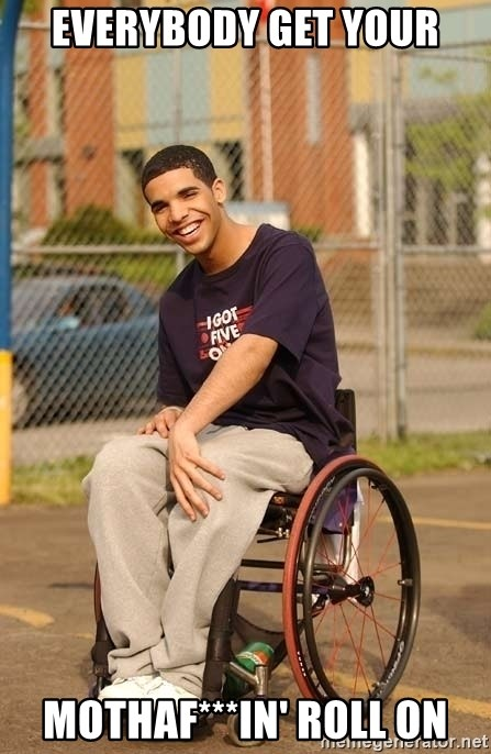 Drake Wheelchair - Everybody get your Mothaf***in' roll on