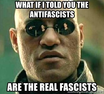 What if I told you / Matrix Morpheus - what if i told you the antifascists are the real fascists