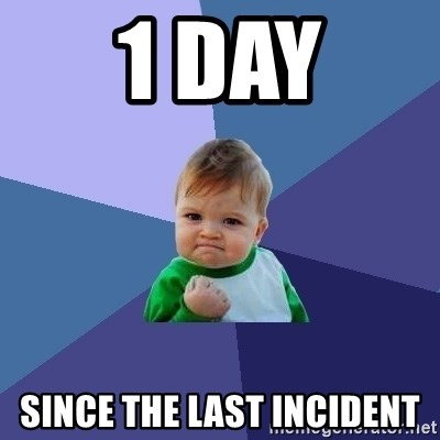 Success Kid - 1 day Since the last incident