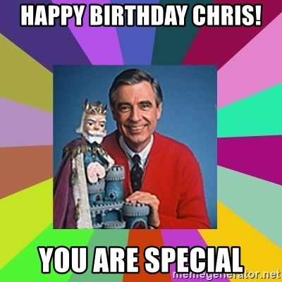 mr rogers  - Happy Birthday Chris! You are Special