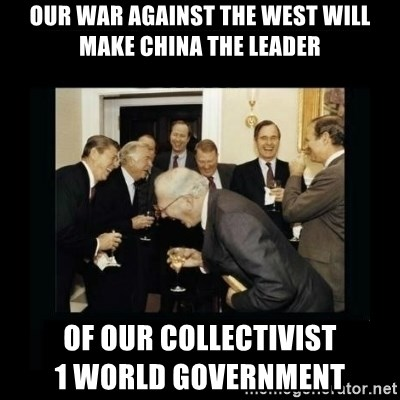 Rich Men Laughing - Our war against the West will make China the leader of our collectivist                           1 world government