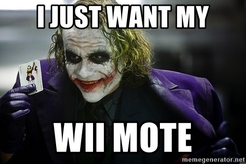 joker - I just want my wii mote