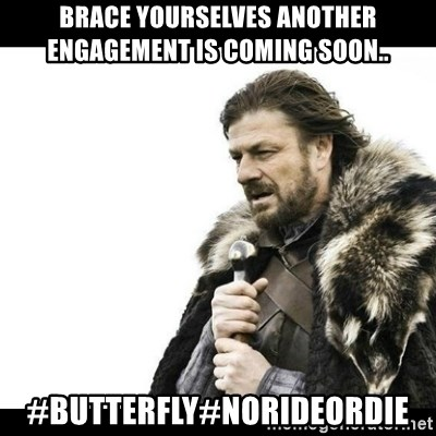 Winter is Coming - Brace yourselves another engagement is coming soon.. #butterfly#norideordie