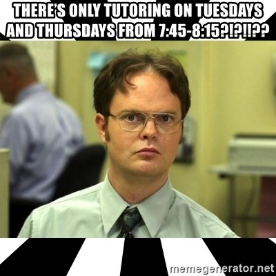 Dwight from the Office - There's only tutoring on Tuesdays and Thursdays from 7:45-8:15?!?!!??