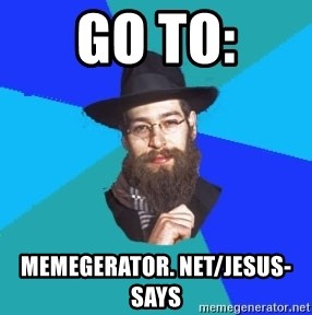 Jewish Dude - go to: memegerator. net/Jesus-Says