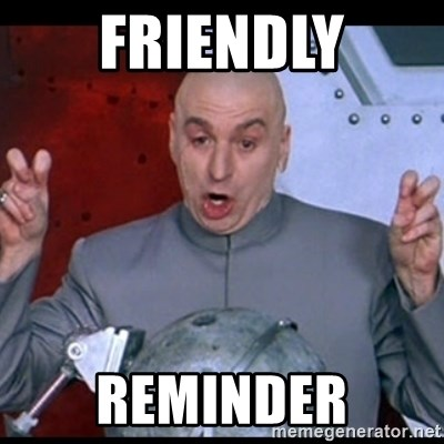 dr. evil quote - FRIENDLY REMINDER