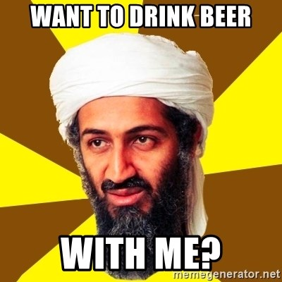 Osama - Want to drink beer with me?