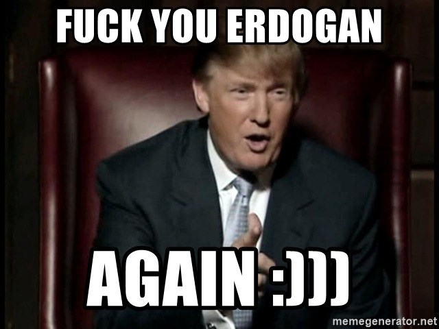 Donald Trump - fuck you erdogan again :)))
