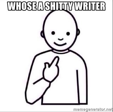 Guess who ? - Whose a shitty writer